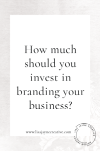 How much should you invest in branding your business?
