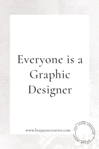 Everyone is a graphic Designer